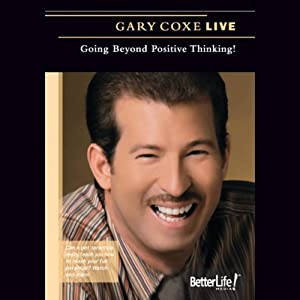 Going Beyond Positive Thinking! (Live) | [Gary Coxe]