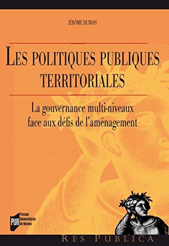 Les politiques publiques territoriales: La gouvernance multi-niveaux face aux défis de l'aménagement