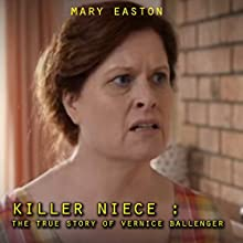 Killer Niece: The True Story of Vernice Ballenger Audiobook by Mary Easton Narrated by M.G. Jones