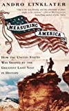 Measuring America: How the United States Was Shaped By the Greatest Land Sale in HistoryMeasuring America: How an Untamed Wilderness Shaped the United States and Fulfilled the Promise ofDemocracy