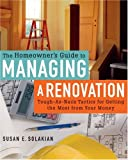 The Homeowners Guide to Managing a Renovation: Tough-As-Nails Tactics for Getting the Most from Your Money