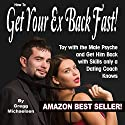 How to Get Your Ex Back Fast: Toy with the Male Psyche and Get Him Back with Skills Only a Dating Coach Knows Audiobook by Gregg Michaelsen Narrated by RJ Walker