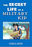 The Secret Life Of A Military Kid: Destination Unknown