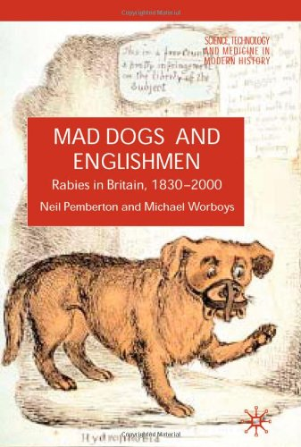 Mad Dogs and Englishmen: Rabies in Britain, 1830-2000 (Science, Technology and Medicine in Modern History)