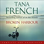 Broken Harbour (       UNABRIDGED) by Tana French Narrated by Hugh Lee