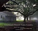 Acadiana: Louisianas Historic Cajun Country