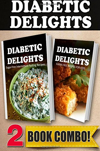 Sugar-Free Intermittent Fasting Recipes And Sugar-Free Recipes For Kids: 2 Book Combo (Diabetic Delights ) front-396772