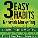 3 Easy Habits for Network Marketing: Automate Your MLM Success Audiobook by Keith Schreiter, Tom