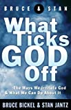 What Ticks God Off (0849943167) by Bickel, Bruce