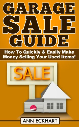 Garage Sale Guide: How To Quickly & Easily Make Money Selling Your Used Items! PDF