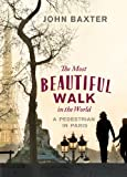 John Baxter The Most Beautiful Walk in the World: A Pedestrian in Paris