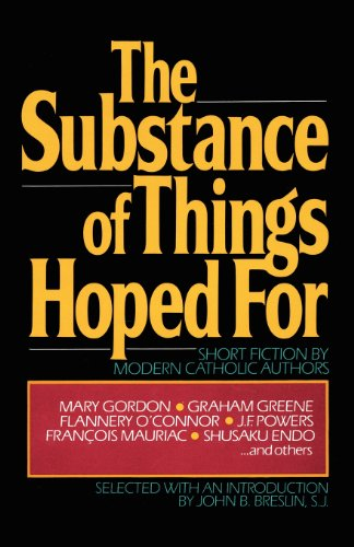 The Substance of Things Hoped For: Short Fiction by Modern Catholic Authors