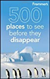 Frommer's 500 Places to See Before They Disappear (1118046005) by Hughes, Holly