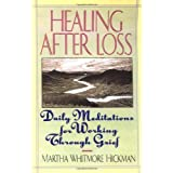 Healing After Loss: Daily Meditations For Working Through Grief ~ Martha Whitmore Hickman