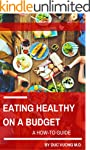 Eating Healthy On A Budget: A How-To...