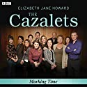 The Cazalets: Marking Time (Dramatized) Radio/TV Program by Elizabeth Jane Howard Narrated by Penelope Wilton, Alix Wilton Regan, Harry Hadden-Paton, Hannah Taylor-Gordon