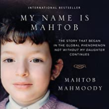 My Name Is Mahtob: The Story That Began in the Global Phenomenon Not Without My Daughter Continues (       UNABRIDGED) by Mahtob Mahmoody Narrated by Kristin James