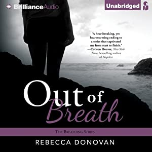 Out of Breath: The Breathing Series, Book 3 | [Rebecca Donovan]
