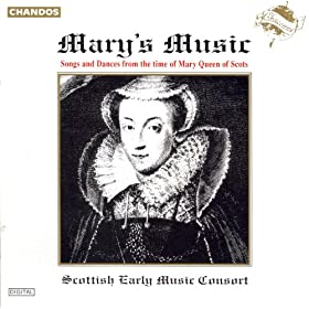 Mary's Music: Songs and Dances From the Time of Mary Queen of Scots