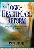 The logic of health-care reform (The Grand Rounds Press) (1879736098) by Starr, Paul