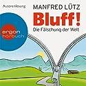 Bluff!: Die Fälschung der Welt Hörbuch von Manfred Lütz Gesprochen von: Manfred Lütz