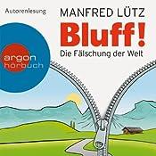 Bluff!: Die Fälschung der Welt | [Manfred Lütz]