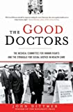 img - for The Good Doctors: The Medical Committee for Human Rights and the Struggle for Social Justice in Health Care by Dittmer, John (2010) Paperback book / textbook / text book
