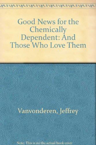 Good News for the Chemically Dependent: And Those Who Love Them