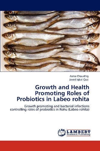 Growth and Health Promoting Roles of Probiotics in Labeo rohita: Growth promoting and bacterial infections controlling r