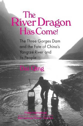 The River Dragon Has Come!: Three Gorges Dam and the Fate of China's Yangtze River and Its People