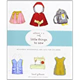 Oliver + S Little Things to Sew: 20 Classic Accessories and Toys for Childrenby Liesl Gibson