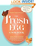 The Fresh Egg Cookbook: From Chicken...