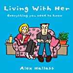 Living With Her: Everything You Need to Know | Alex Hallatt