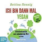 Ich bin dann mal vegan: Glücklich und fit und nebenbei die Welt retten | Bettina Hennig