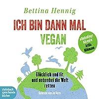 Ich bin dann mal vegan: Glücklich und fit und nebenbei die Welt retten Hörbuch