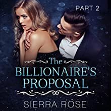 The Billionaire's Proposal - Part 2: Taming the Bad Boy Billionaire, Book 2 Audiobook by Sierra Rose Narrated by Kylie Stewart