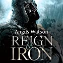 Reign of Iron Audiobook by Angus Watson Narrated by Sean Barrett
