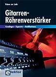 Gitarren-R�hrenverst�rker: Grundlagen - Reparatur - Modifikationen