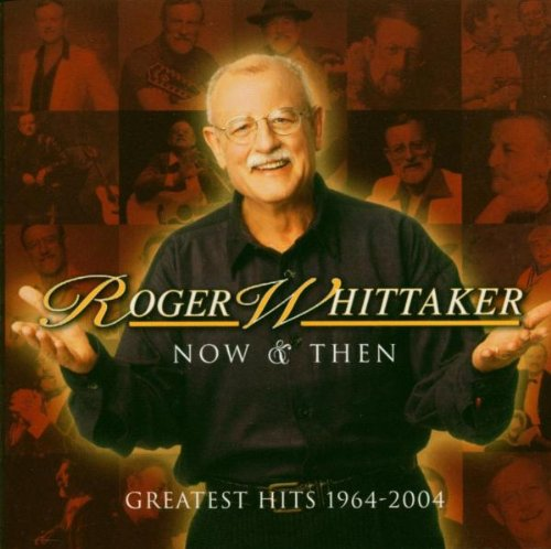 Roger Whittaker - Now & Then: Greatest Hits 1964-2004 - Zortam Music