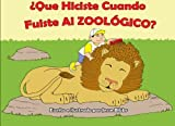 img - for  Que Hiciste Cuando Fuiste Al Zoologico? (Spanish Edition) book / textbook / text book