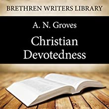 Christian Devotedness (       UNABRIDGED) by A. N. Groves Narrated by Paul Ansdell