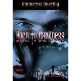 Born to Darkness Book 1 in the Immortal Destiny Series: Vampire Romance Paranormal ~ Lorraine Kennedy