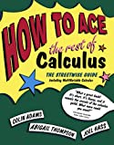 How to Ace the Rest of Calculus: The Streetwise Guide, Including MultiVariable Calculus (How to Ace S)
