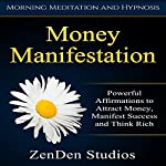 Money Manifestation: Powerful Affirmations to Attract Money, Manifest Success and Think Rich |  ZenDen Studios
