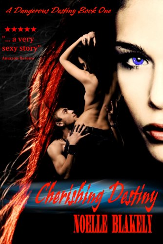Book: Cherishing Destiny (A Dangerous Destiny) by Noelle Blakely