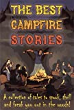 The Best Campfire Stories - A collection of tales to spook, thrill and freak you out in the woods!
