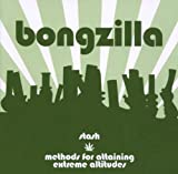 Bongzilla Stash/Methods Of Attaining High Altitudes
