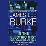 In the Electric Mist with Confederate Dead (       ABRIDGED) by James Lee Burke Narrated by Will Patton