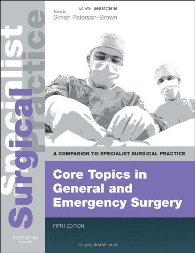 Core Topics In General & Emergency Surgery - Print And E-Book: A Companion To Specialist Surgical Practice, 5E