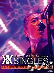 KIKKAWA KOJI 30th Anniversary Live SINGLES+ RETURNS  [Blu-ray]